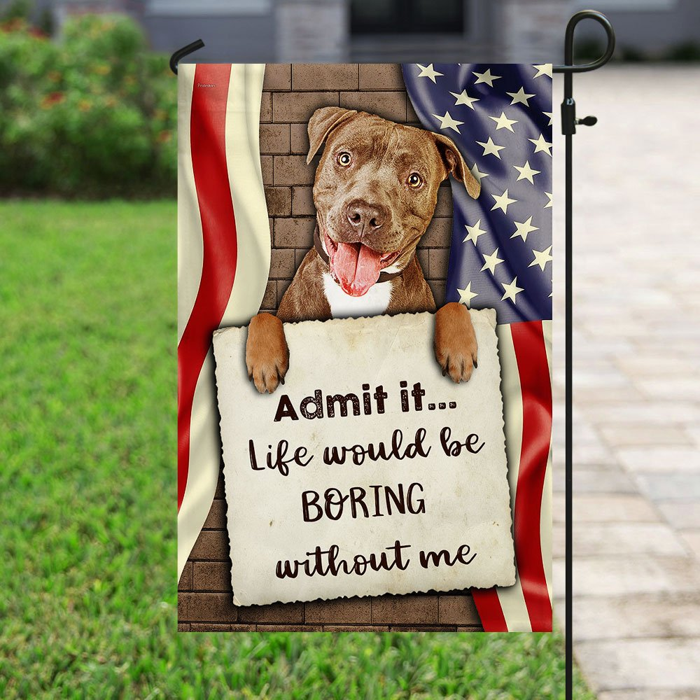 Details about  /Life Would Be Boring Without Me Pitbull Polyester Flag Outdoor Indoor Home Decor